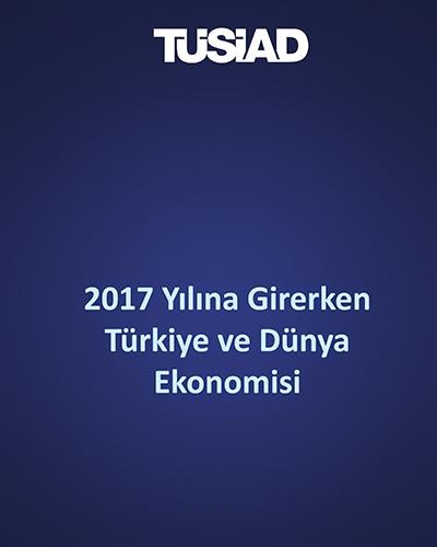 TÜSİAD 2017 Yılına Girerken Türkiye ve Dünya Ekonomisi Raporu